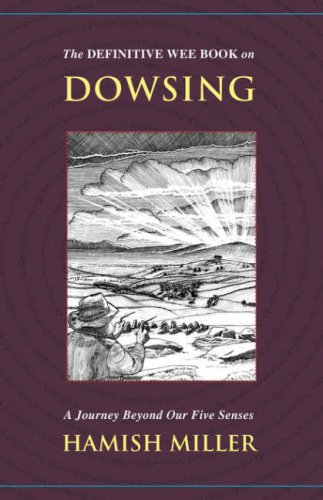 The Definitive Wee Book on Dowsing: A Journey Beyond Our Five Senses 9781934588369