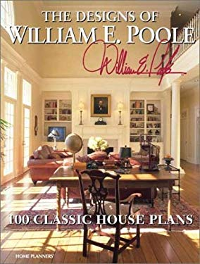 The Designs of William E. Poole: 100 Classic House Plans 9781931131117