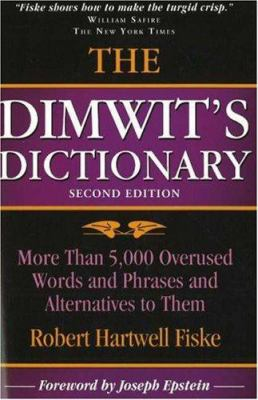 The Dimwit's Dictionary: More Than 5,000 Overused Words and Phrases and Alternatives to Them 9781933338118