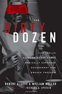 The Dirty Dozen: How Twelve Supreme Court Cases Radically Expanded Government and Eroded Freedom 9781935308270