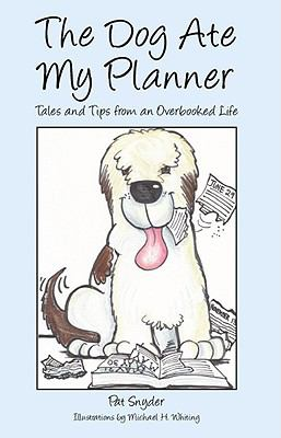 The Dog Ate My Planner: Tales and Tips from an Overbooked Life 9781935097266