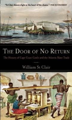 The Door of No Return: The History of Cape Coast Castle and the Atlantic Slave Trade 9781933346168
