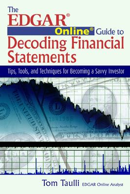 The EDGAR Online Guide to Decoding Financial Statements: Tips, Tools and Techniques for Becoming a Savvy Investor 9781932159288