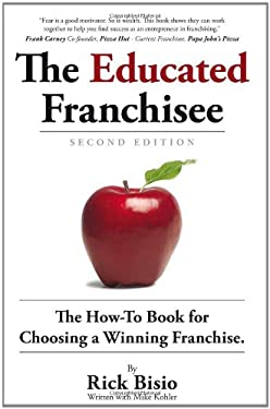 The Educated Franchisee: The How-To Book for Choosing a Winning Franchise 9781935098539