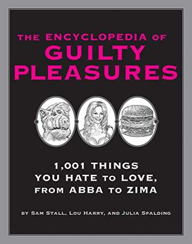 The Encyclopedia of Guilty Pleasures: 1,001 Things You Hate to Love 9781931686549