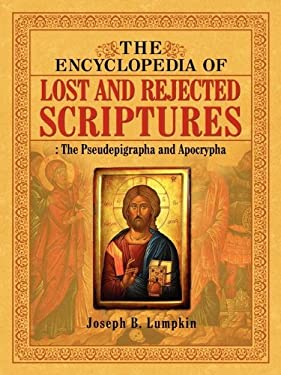 The Encyclopedia of Lost and Rejected Scriptures: The Pseudepigrapha and Apocrypha 9781933580913