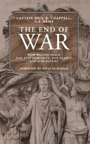 The End of War: How Waging Peace Can Save Humanity, Our Planet, and Our Future 9781935212119