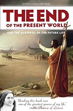 The End of the Present World and the Mysteries of Future Life 9781933184388