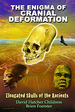 The Enigma of Cranial Deformation: Elongated Skulls of the Ancients 9781935487760