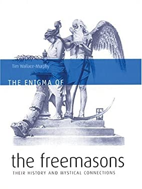 The Enigma of the Freemasons: Their History and Mystical Connections 9781932857443