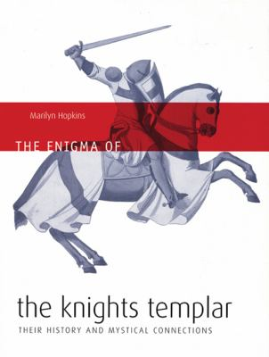 The Enigma of the Knights Templar: Their History and Mystical Connections 9781932857450