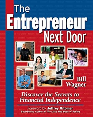 The Entrepreneur Next Door: Discover the Secrets to Financial Independence 9781932531961