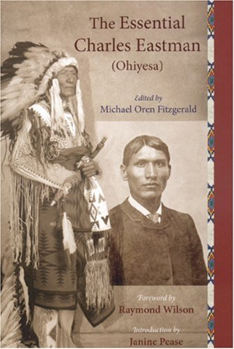 The Essential Charles Eastman (Ohiyesa): Light on the Indian World 9781933316338
