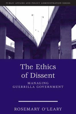 The Ethics of Dissent: Managing Guerrilla Government 9781933116600