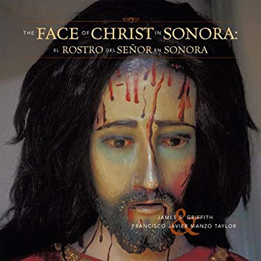 The Face of Christ in Sonora/El Rostro del Senor En Sonora 9781933855066