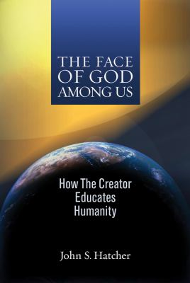 The Face of God Among Us: How the Creator Educates Humanity 9781931847704