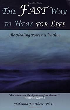 The Fast Way to Heal for Life: The Healing Power Is Within 9781934759165