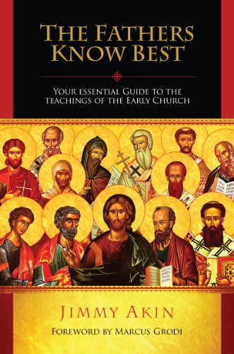 The Fathers Know Best: Your Essential Guide to the Teachings of the Early Church 9781933919348
