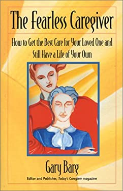 The Fearless Caregiver: How to Get the Best Care for Your Loved One and Still Have a Life of Your Own 9781931868563