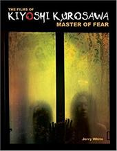 The Films of Kiyoshi Kurosawa: Master of Fear 7813348