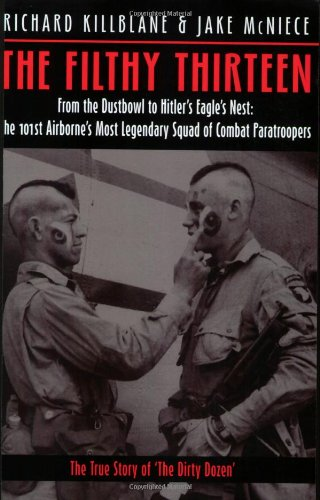 The Filthy Thirteen: From the Dustbowl to Hitler's Eagle's Nest: The 101st Airborne's Most Legendary Squad of Combat Paratroopers 9781932033465