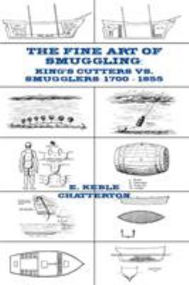 The Fine Art of Smuggling: King's Cutters vs. Smugglers - 1700-1855 9781934757192