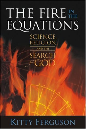 The Fire in the Equations: Science, Religion, and the Search for God 9781932031676