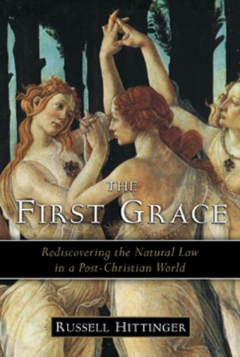 The First Grace: Rediscovering the Natural Law in a Post-Christian World 9781933859460