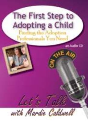 The First Step to Adopting a Child: Finding the Adoption Professional You Need 9781935176060