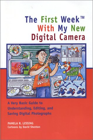 The First Week with My New Digital Camera: A Very Basic Guide to Understanding, Editing, and Saving Digital Photographs 9781931868174