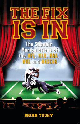 The Fix Is in: The Showbiz Manipulations of the NFL, MLB, NBA, NHL and NASCAR 9781932595819