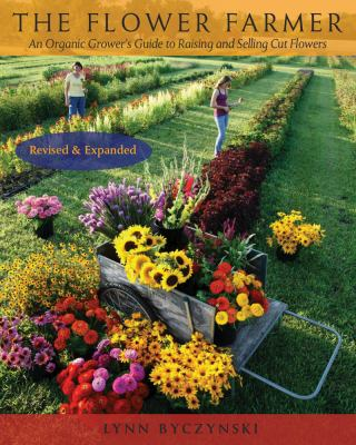 The Flower Farmer: An Organic Grower's Guide to Raising and Selling Cut Flowers 9781933392653