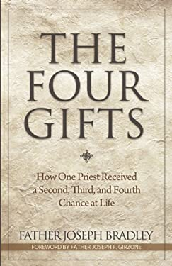The Four Gifts: How One Priest Received a Second, Third, and Fourth Chance at Life 9781933016757