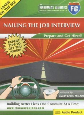 The Freeway Guide to Nailing the Job Interview: Prepare and Get Hired! 9781933754277
