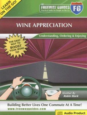 The Freeway Guide to Wine Appreciation: Understanding, Ordering & Enjoying 9781933754239