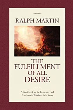 The Fulfillment of All Desire: A Guidebook for the Journey to God Based on the Wisdom of the Saints 9781931018364