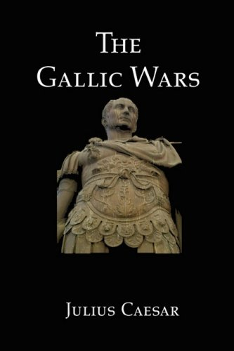 The Gallic Wars: Julius Caesar's Account of the Roman Conquest of Gaul 9781934941423