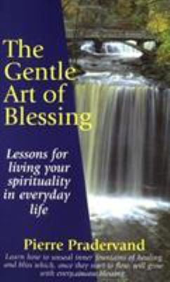 The Gentle Art of Blessing: Living One's Spirituality in Everyday Life 9781932181050