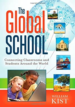 The Global School: Connecting Classrooms and Students Around the World 9781935543695
