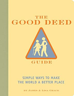 The Good Deed Guide: Simple Ways to Make the World a Better Place 9781931686334