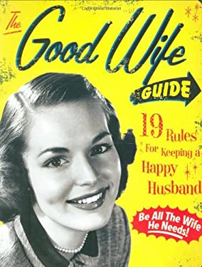 The Good Wife Guide: 19 Rules for Keeping a Happy Husband 9781933662855