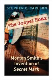 The Gospel Hoax: Morton Smith's Invention of Secret Mark
