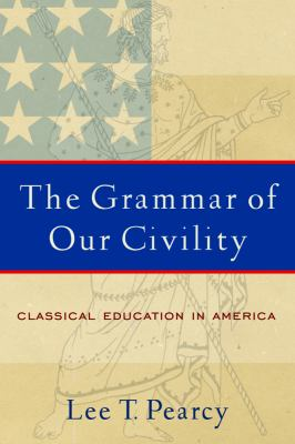 The Grammar of Our Civility: Classical Education in America 9781932792164