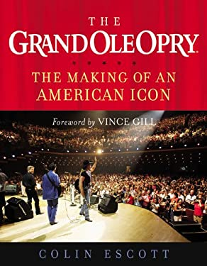 The Grand Ole Opry: The Making of an American Icon 9781931722865