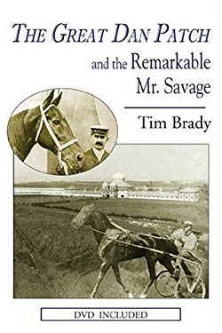 The Great Dan Patch and the Remarkable Mr. Savage [With DVD] 9781932472400