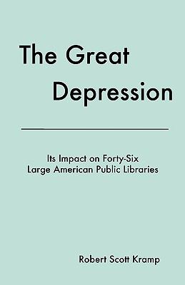 The Great Depression: Its Impact on Forty-Six Large American Public Libraries, an Analysis of Published Writings of Their Directors 9781936117024
