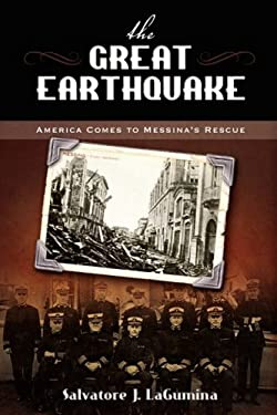 The Great Earthquake: America Comes to Messinas Rescue 9781934844069