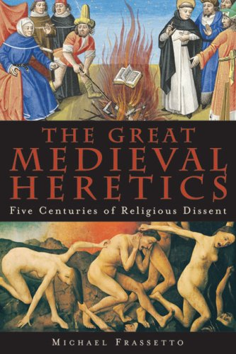 The Great Medieval Heretics: Five Centuries of Religious Dissent 9781933346120