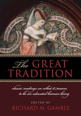 The Great Tradition: Classic Readings on What It Means to Be an Educated Human Being 9781935191568
