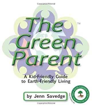 The Green Parent: A Kid-Friendly Guide to Earth-Friendly Living 9781934087220